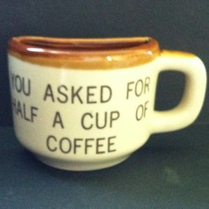 """Other - """"You Asked For Half A Cup of Coffee"""" Coffee Mug"""